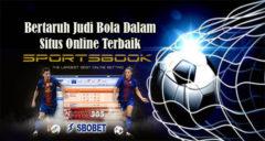 Bertaruh Judi Bola Dalam Situs Judi Online Terbaik