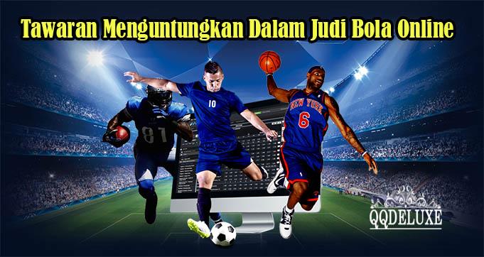 Tawaran Menguntungkan Dalam Judi Bola Online